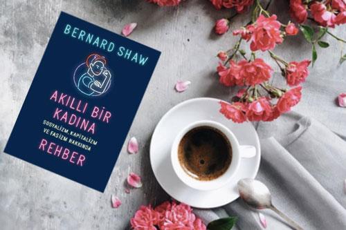 Bernard Shaw'dan Akıllı Bir Kadına Rehber