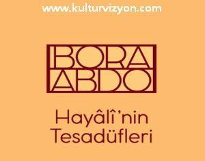 Bora Abdo'dan Hayâlî'nin Tesadüfleri