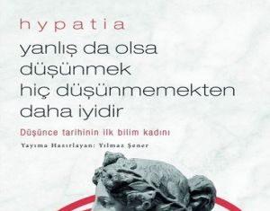 Hypatia'dan Yanlış da Olsa Düşünmek Hiç Düşünmemekten Daha İyidir